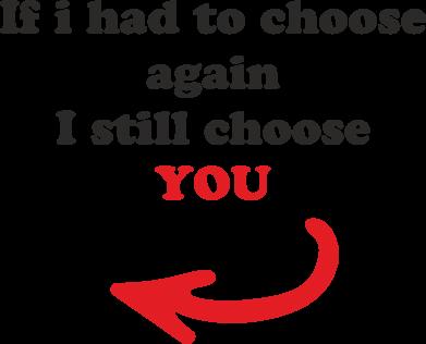 Print Etui na iPhone 11 Pro Max If i had to choose again I still choose YOU, dla niej - PrintSalon