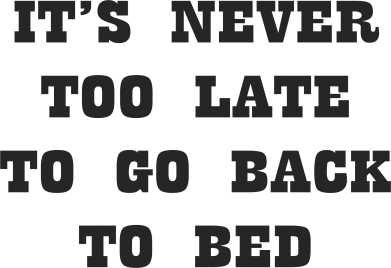 Print Mug 330ml It's never too late to go bsck to bed - PrintSalon