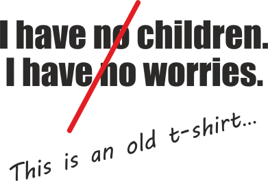 Print Etui na Xiaomi Mi6 I have no children. I have no worries... This is an old t-shirt... - PrintSalon