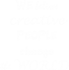 We beliwe creative people