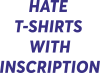 HATE  T-SHIRTS  WITH INSCRIPTION