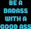 Be a badass with a good ass
