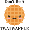 Don't be a twaffle