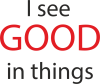 I see good in things