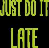 "Nadruk z napisem ""Just do it later"""
