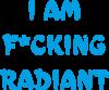 I am fucking radiant