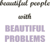 Beautiful people with beauiful problems