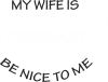 My wife is pregnant