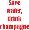 Save water, drink champagne