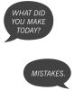 What did you make today? Mistakes.