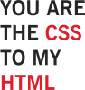 You are the css