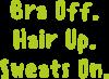 Bra off. Hair up. Sweats on.