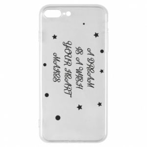 Phone case for iPhone 8 Plus A dream is a wish your heart makes, for her
