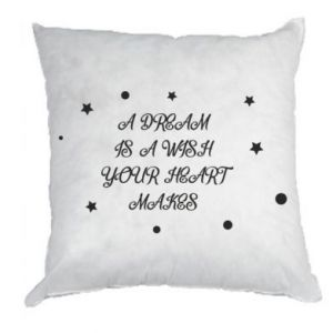 Pillow A dream is a wish your heart makes, for her
