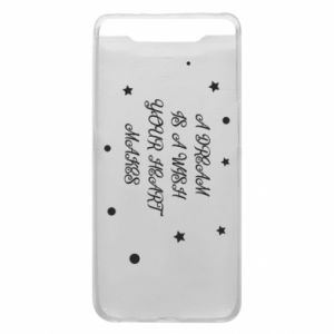 Phone case for Samsung A80 A dream is a wish your heart makes, for her