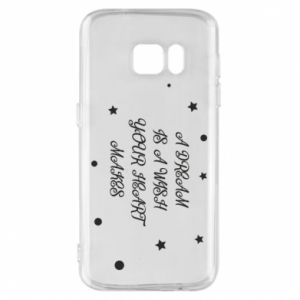 Phone case for Samsung S7 A dream is a wish your heart makes, for her