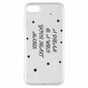 Phone case for iPhone 7 A dream is a wish your heart makes, for her