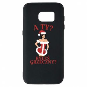 Samsung S7 Case Did you behave yourself?