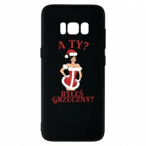 Samsung S8 Case Did you behave yourself?
