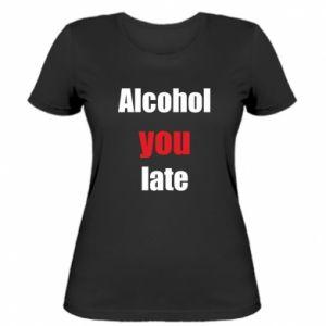 Damska koszulka Alcohol you late