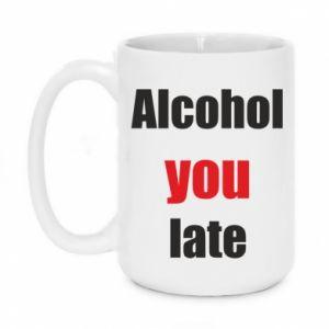 Kubek 450ml Alcohol you late