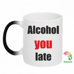 Kubek-kameleon Alcohol you late