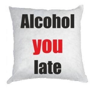Poduszka Alcohol you late