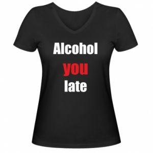 Damska koszulka V-neck Alcohol you late