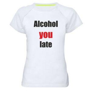 Damska koszulka sportowa Alcohol you late