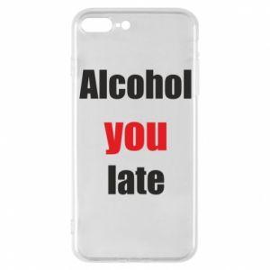 Etui na iPhone 7 Plus Alcohol you late