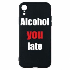 Etui na iPhone XR Alcohol you late