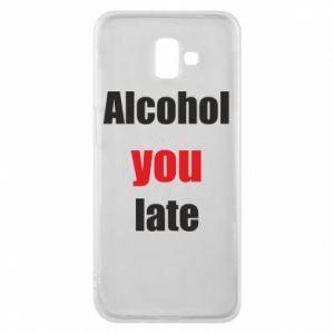 Etui na Samsung J6 Plus 2018 Alcohol you late