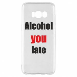 Etui na Samsung S8 Alcohol you late