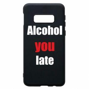 Etui na Samsung S10e Alcohol you late