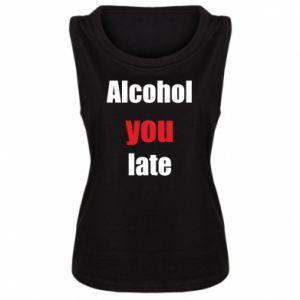 Damska koszulka bez rękawów Alcohol you late