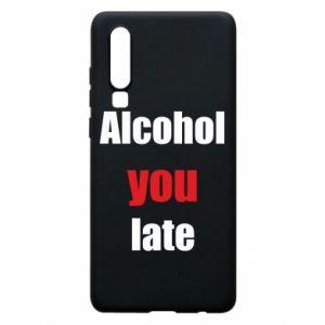Etui na Huawei P30 Alcohol you late