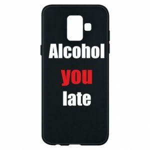 Etui na Samsung A6 2018 Alcohol you late
