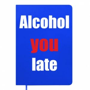 Notes Alcohol you late