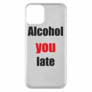 Etui na iPhone 11 Alcohol you late