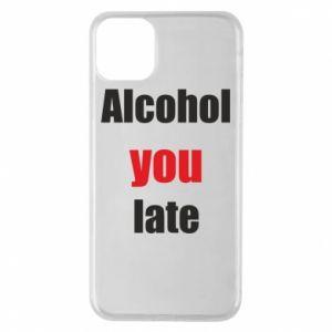 Etui na iPhone 11 Pro Max Alcohol you late