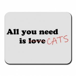 Mouse pad All you need is cats