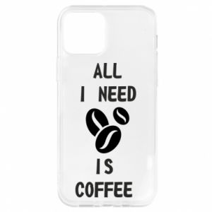 iPhone 12/12 Pro Case All I need is coffee