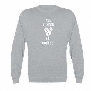 Kid's sweatshirt All I need is coffee