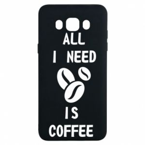 Samsung J7 2016 Case All I need is coffee