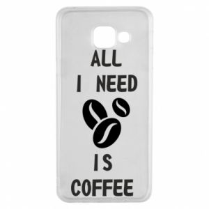 Samsung A3 2016 Case All I need is coffee