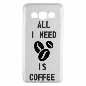 Samsung A3 2015 Case All I need is coffee