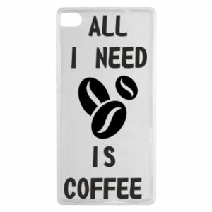 Huawei P8 Case All I need is coffee
