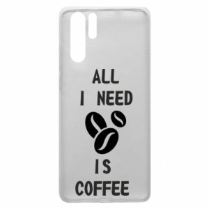 Huawei P30 Pro Case All I need is coffee