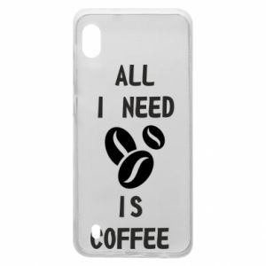 Samsung A10 Case All I need is coffee