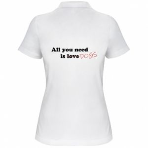 Women's Polo shirt All you need is dogs
